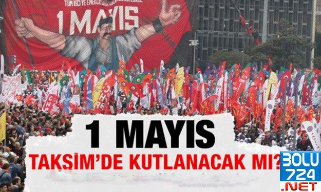 1 Mayıs'ı Proleterler Nerede Kutlayacak? ve Taksim Tartışmasında Son Durum!