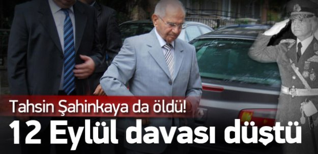 12 Eylül Davası Tamamen Düştü! Tahsin Şahinkaya'da Öldü!