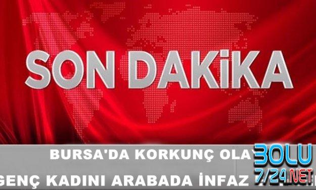 Bursa'da Korkunç Cinayet- Genç Kadını Arabada İnfaz Ettiler