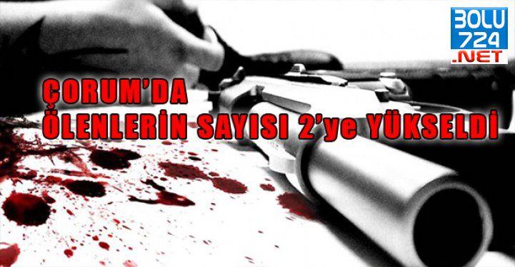 Çorum'da Silahlı Saldırıda Ölenlerin Sayısı 2'ye Yükseldi