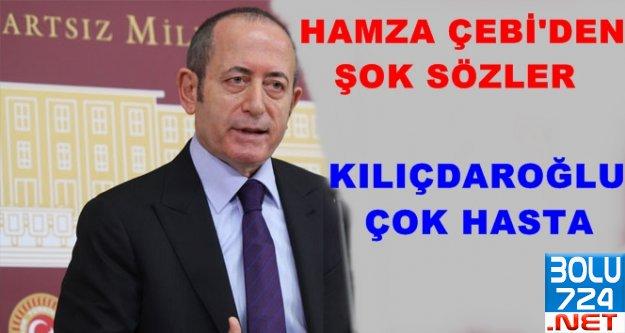 HAMZA ÇEBİ'den ŞOK SÖZLER: Kılıçdaroğlu ÇOK AĞIR HASTA!