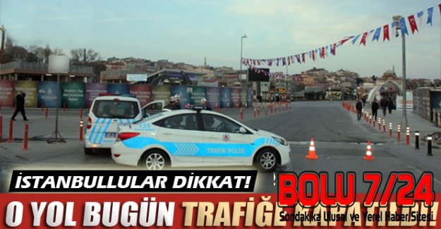 İstanbul'da Yola Çıkacaklar DİKKAT! Megakent İstanbul'da Bu Yollar Kapalı!!