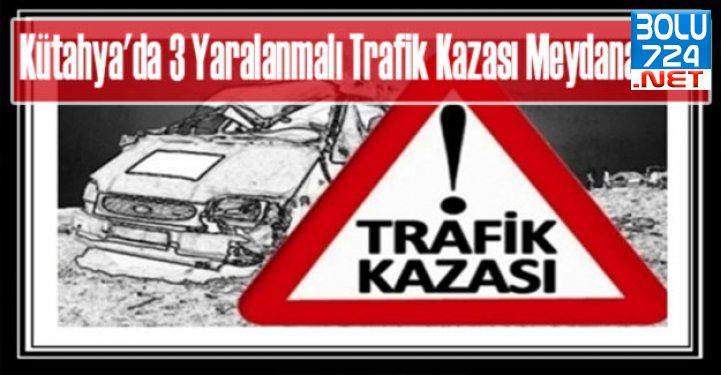 Kütahya'da 3 Yaralanmalı Trafik Kazası Meydana Geldi