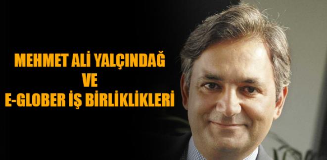 Mehmet Ali Yalçındağ ve E-Glober İş Birliklikleri