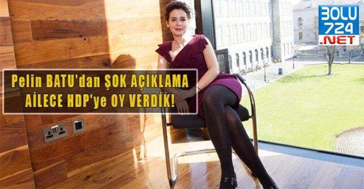 Pelin BATU'dan ŞOK AÇIKLAMA AİLECE HDP'ye OY VERDİK!