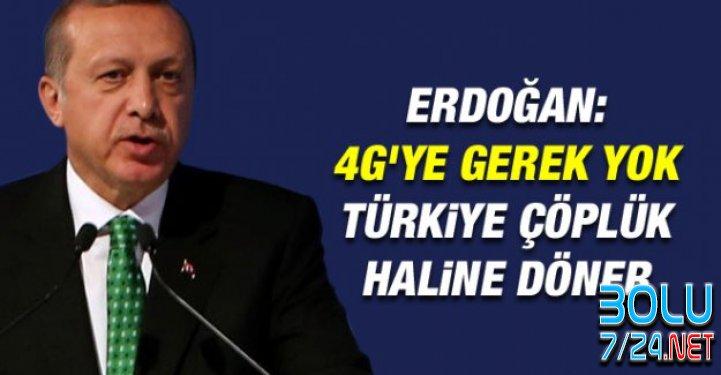 Cumhurbaşkanı Erdoğan'dan 4G'ye Tepki Geldi