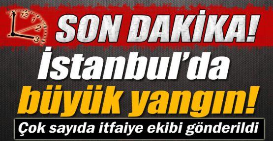 SON DAKİKA: İSTANBUL'DA BÜYÜK YANGIN,ÇOK SAYIDA İTFAİYE SEVKEDİLDİ.