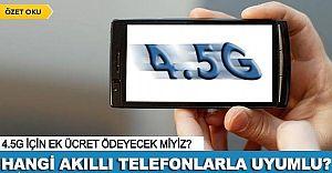Telefonunuz 4.5G ile uyumlu mu?  4.5G teknolojisi için ücret ödenecek mi?