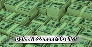 Dolar Ne Zaman Yükselir ?