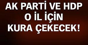 Ak Parti ve HDP O Vilayet İçin Kura Çekecek!