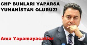 BABACAN- CHP Bizi Yunanistan Gibi Yapar!