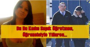 36 Yaşındaki Sapık Kadın Öğretmen Hapse Atıldı!