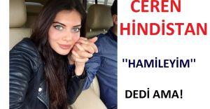 Ceren Hindistan ''Hamileyim'' dedi Ama!!