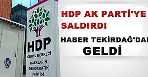 HDP Çorlu'da Ak Parti'ye Saldırdı!