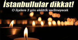 İstanbul'lular Dikkat! O İlçelere 3 Gün Elektrik Verilmeyecek!