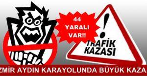 İzmir-Aydın Karayolu'nda Büyük Kaza 44 YARALI ve..!