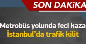 Metrobüs Yolunda Fecii Kaza! İstanbul'da Trafik Kilitlendi