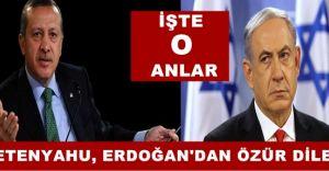 Netenyahu Cumhurbaşkanı Erdoğan'dan Böyle Özür Diledi! İşte O Anlar!