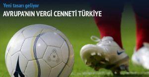Türkiye Futbolda Avrupa'nın Vergi Cenneti Oldu!