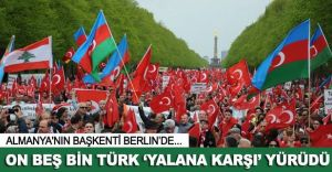 ALMANYA: 15 Bin Bayraklı TÜRK, Yalana Karşı Yürüdü