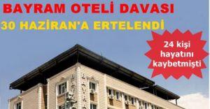 Bayram Oteli Davasında Erteleme!