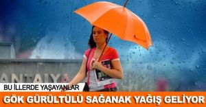Bu İllerde Yaşayanlar Dikkat! Sağanak Yağış Geliyor! 31 Mayıs 2015 Hava Durumu