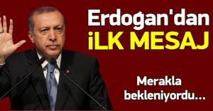 Cumhurbaşkanı Erdoğan'dan İlk Mesaj Geldi!