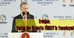 Erdoğan, Yaptığı Her Hizmette TÜRGEV'in Yanındayım!