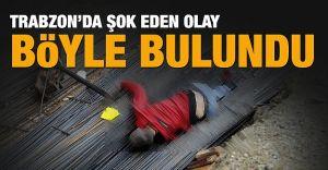 Trabzon'da Tüyler Ürperten Görüntü! Cesed İnşaatta Bulundu!