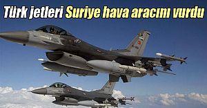 Türk Jetleri Suriye Hava Aracını Düşürdü!