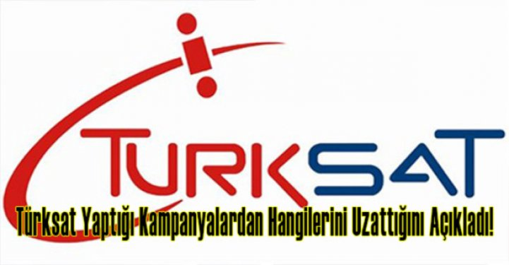 Türksat Yaptığı Kampanyalardan Hangilerini Uzattığını Açıkladı!