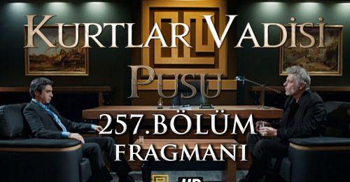Kurtlar Vadisi Pusu 257. Bölüm Fragmanı İzle