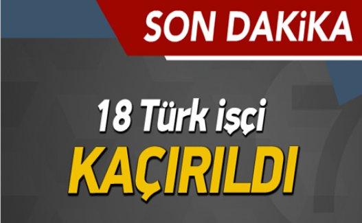 Irak'ta 18 Türk İşçi Kaçırıldı