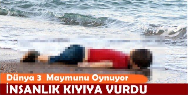 İnsanlık Kıyıya Vurdu! Dünya Kamuoyu 3 Maymunu Oynuyor