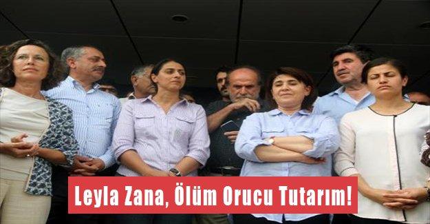 Leyla Zana, Ölüm Orucu Tutarım!