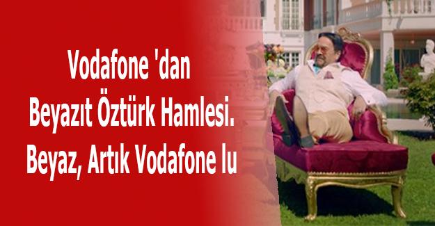 Vodafone 'dan Beyazıt Öztürk Hamlesi. Beya Artık Vodafone lu