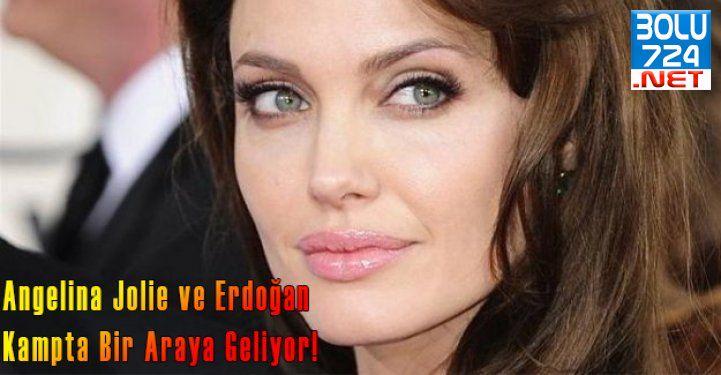 Angelina Jolie ve Tayyip Erdoğan Kampta Bir Araya Geliyor!