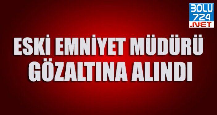 Bingöl Eski Emniyet Müdürü Ercan Taştekin Gözaltında!