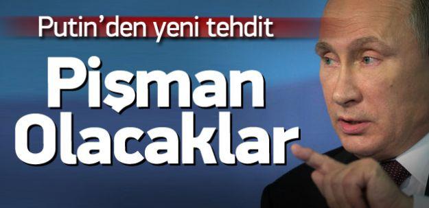 Putin'den Türkiye'ye Salyalı Tehdit! Pişman Olacaklar
