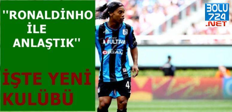 Ronaldinho İle Anlaştık! İşte Yeni Kulübü