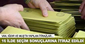 16 Vilayette Seçim Neticelerine İtiraz!