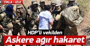 HDP'li Vekilden TSK ve Askere Ağır Hakaret ve İthamlar! İşte O Görüntüler