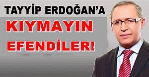 Abdülkadir Selvi: Tayyip Erdoğan'a Kıymayın Efendiler!