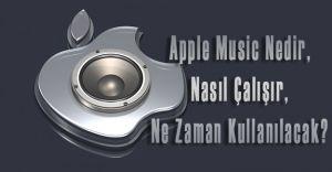 Apple Music Nedir, Nasıl Çalışır, Ne Zaman Kullanılacak?