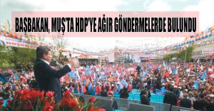 BAŞBAKAN, MUŞ'TA HDP'YE AĞIR GÖNDERMELERDE BULUNDU