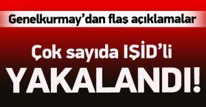 Genelkurmay: Çok Sayıda IŞİD Militanı Yakaladık!