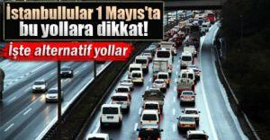 İşte 1 Mayıs'ta İstanbul'da Kapalı Olan Yollar!