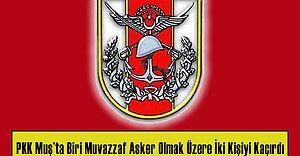 PKK Muş'ta Biri Muvazzaf Asker Olmak Üzere İki Kişiyi Kaçırdı