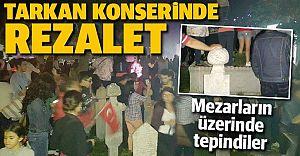 Tarkan'ın Konserinde Rezalet! Burası Türkiye,Mezarların Üzerinde Tepindiler!